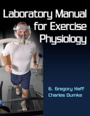 Laboratory Manual for Exercise Physiology ebook by G. Gregory Haff,Charles Dumke