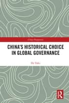 China's Historical Choice in Global Governance ebook by He Yafei