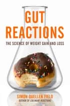 Gut Reactions - The Science of Weight Gain and Loss ebook by Simon Quellen Field