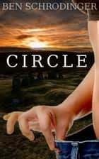 Circle : An Erotic Fairy Tale ebook by Ben Schrodinger