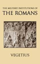 The Military Institutions of the Romans ebook by