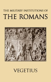 The Military Institutions of the Romans ebook by Vegetius,John Clarke