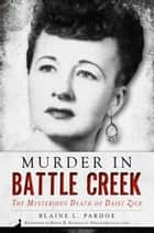 Murder in Battle Creek ebook by Blaine L. Pardoe