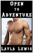 Open to Adventure ebook by Layla Lewis