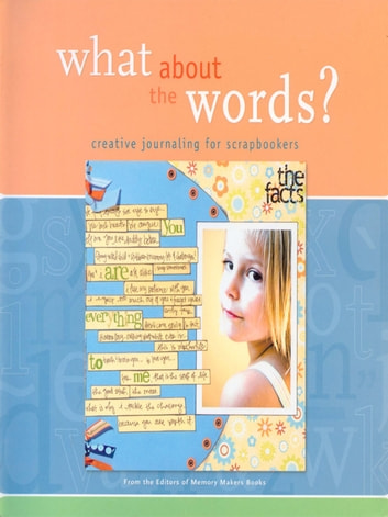 What About the Words? - Creative Journaling for Scrapbookers ebook by Memory Makers