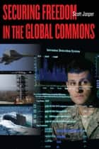Securing Freedom in the Global Commons ebook by Scott Jasper