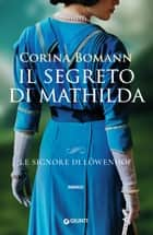 Il segreto di Mathilda eBook by Corina Bomann, Rachele Salerno