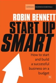 Start-up Smart - How to start and build a successful business on a budget ebook by Robin Bennett
