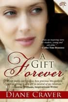 A Gift Forever ebook by Diane Craver