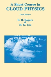 A Short Course in Cloud Physics ebook by M.K. Yau,R R Rogers