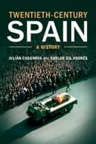 Twentieth-Century Spain ebook by Professor Julián Casanova,Dr Carlos Gil Andrés