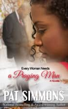 Every Woman Needs A Praying Man ebook by Pat Simmons