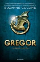 Gregor - 1. La prima profezia ebook by Suzanne Collins