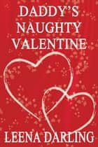 Daddy's Naughty Valentine ebook by Leena Darling