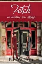 Fetch, an Unwilling Love Story ebook by B.L Wilson