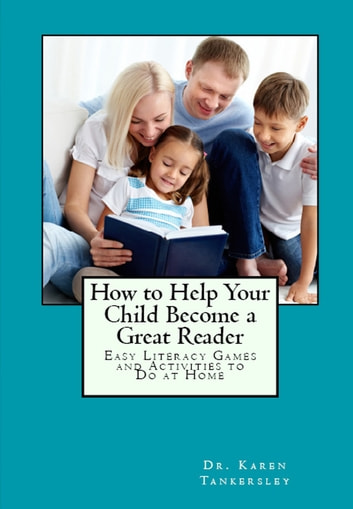 How to Help Your Child Become a Great Reader: Easy Literacy Games and Activities to Do at Home ebook by Karen Tankersley