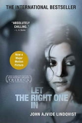 Let the Right One In - A Novel ebook by John Ajvide Lindqvist