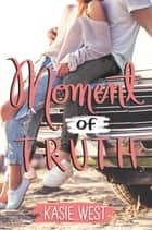 Moment of Truth ebook by Kasie West