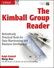 The Kimball Group Reader - Relentlessly Practical Tools for Data Warehousing and Business Intelligence ebook by Ralph Kimball,Margy Ross,Bob Becker,Joy Mundy,Warren Thornthwaite