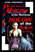 Hucow of the Aliens Bundle ebook by Irma Marazza
