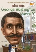 Who Was George Washington Carver? ebook by Jim Gigliotti, Stephen Marchesi, Who HQ