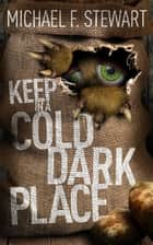 Keep in a Cold, Dark Place ebook by Michael F. Stewart