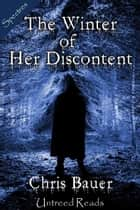 The Winter of Her Discontent ebook by Chris Bauer