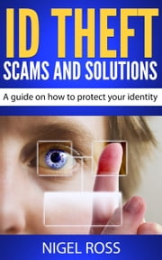 ID Theft Scams and Solutions (A guide on how to protect your identity) ebook by Nigel Ross