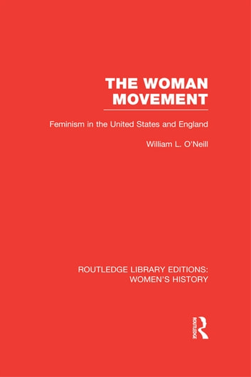 The Woman Movement - Feminism in the United States and England ebook by William L. O'Neill