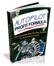 Autopilot Profit Formula - The Complete Step By Step System To Automated Income eBook by hanne love moukouelle