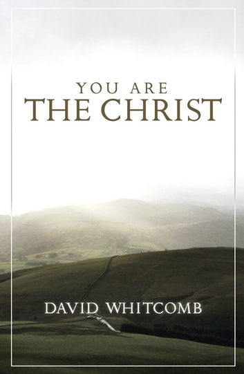 You Are the Christ ebook by David Whitcomb