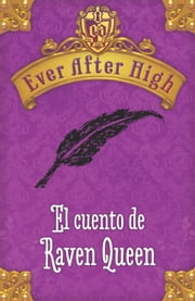 Ever After High. El cuento de Raven Queen ebooks by Shannon Hale