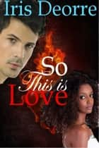So This is Love ebook by Iris Deorre