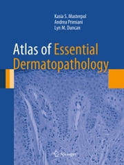 Atlas of Essential Dermatopathology ebook by Kasia S. Masterpol,Andrea Primiani,Lyn M. Duncan