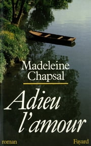 Adieu l'amour ebook by Madeleine Chapsal