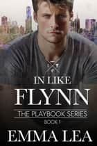 In Like Flynn - The Playbook Series Book 1 ebook by Emma Lea