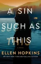 A Sin Such as This - A Novel ebook by Ellen Hopkins