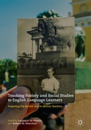 Teaching History and Social Studies to English Language Learners - Preparing Pre-Service and In-Service Teachers ebook by Luciana C. de Oliveira, Kathryn M. Obenchain