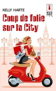 Coup de folie sur la City ebook by Kelly Harte