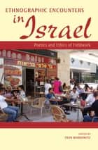 Ethnographic Encounters in Israel ebook by Fran Markowitz
