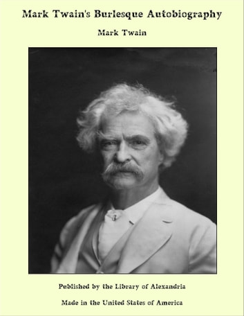 A Burlesque Autobiography ebook by Mark Twain