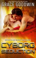 Cyborg Seduction ebook by Grace Goodwin