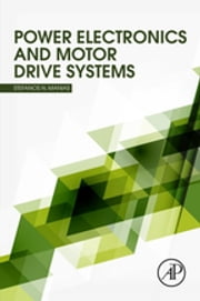Power Electronics and Motor Drive Systems ebook by Stefanos Manias