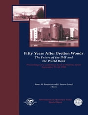 Fifty Years After Bretton Woods: The Future of the IMF and the World Bank: Proceedings of a Conference held in Madrid, Spain, September 29-30, 1994 ebook by  James  Mr.  Boughton,K. Lateef