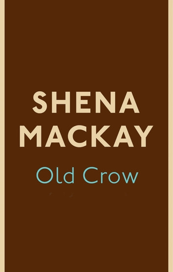 Old Crow ebook by Shena Mackay