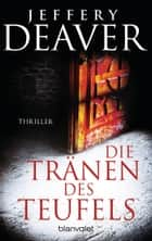 Die Tränen des Teufels - Thriller eBook by Jeffery Deaver, Gerald Jung