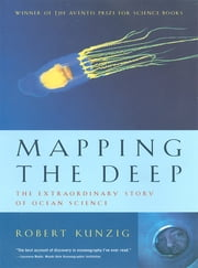 Mapping the Deep: The Extraordinary Story of Ocean Science ebook by Robert Kunzig