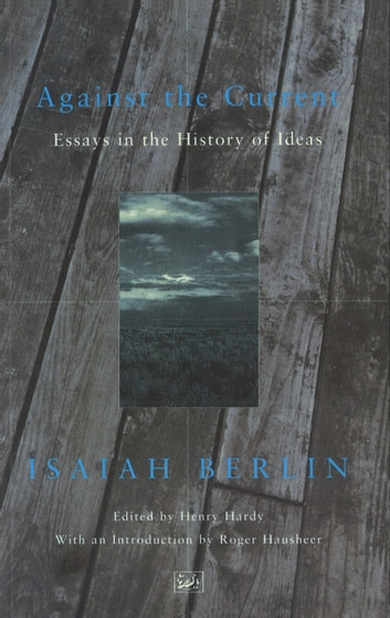 Against the Current - Essays in the History of Ideas ebook by Isaiah Berlin