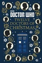 Doctor Who: Twelve Doctors of Christmas eBook by Colin Brake, Richard Dungworth, Mike Tucker,...