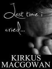 Last Time I Cried (Flash Fiction) ebook by Kirkus MacGowan